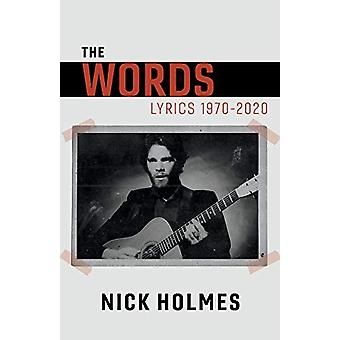 The Words - Lyrics 1970-2020 by Nick Holmes - 9781543973136 Book