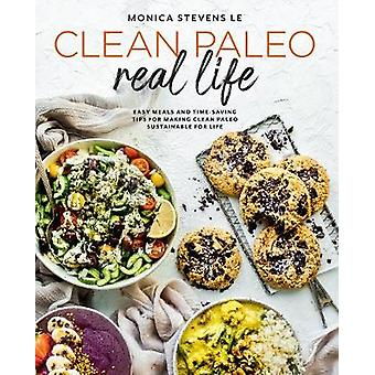 Clean Paleo Real Life - Easy Meals and Time-Saving Tips for Making Cle