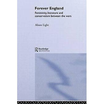 Forever England  Femininity Literature and Conservatism Between the Wars by Alison Light