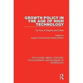 Growth Policy in the Age of High Technology by Edited by Jurgen Schmandt & Edited by Robert Wilson