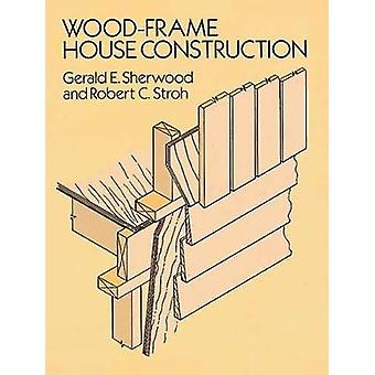 Wood Frame House Construction by Edited by Gerald E Sherwood & Edited by R C Stroh