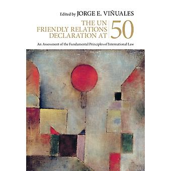 The UN Friendly Relations Declaration at 50 by Edited by Jorge E Vi uales