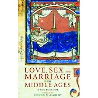 Love Sex  Marriage in the Middle Ages by Edited by Conor McCarthy