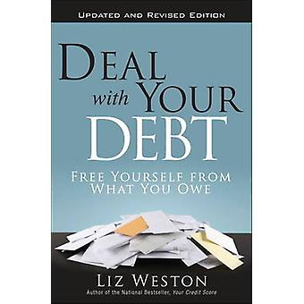 Deal with Your Debt - Free Yourself from What You Owe by Liz Pulliam W