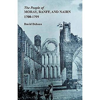 The People of Moray - Banff - and Nairn - 1700-1799 by David Dobson -