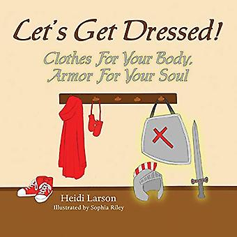 Let's Get Dressed! - Clothes for Your Body - Armor for Your Soul by He