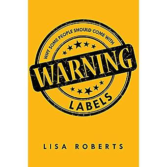 Why Some People Should Come with Warning Labels by Lisa Roberts - 978