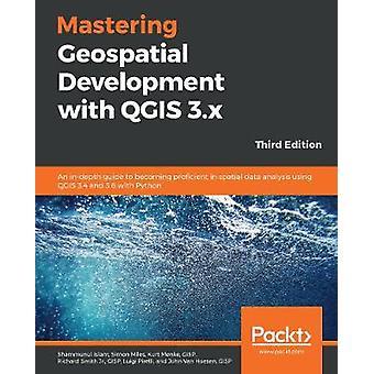Masterizzazione dello sviluppo geospaziale con QGIS 3.x - Una guida approfondita
