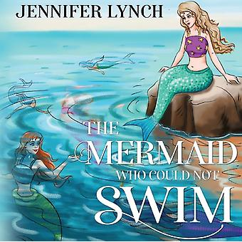 The Mermaid who could not Swim by Jennifer Lynch
