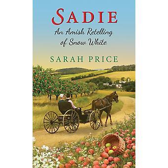 Sadie An Amish Återberättande av Snövit av Sarah Price