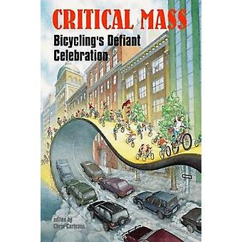 Critical Mass  Bicyclings Defiant Celebration by Chris Carlsson