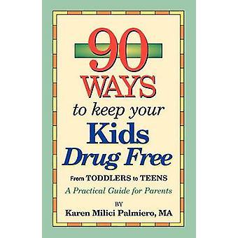90 måder at holde din børn narkotika gratis ved Palmiero & Karen MILICI