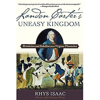 Landon Carters Uneasy Kingdom : Revolution and Rebellion on a Virginia Plantation