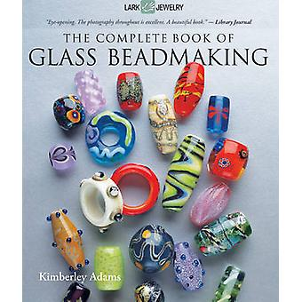 The Complete Book of Glass Beadmaking by Kimberley Adams - 9781600597