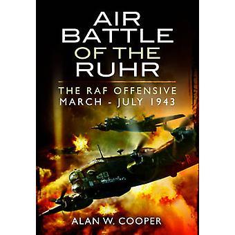 Luftschlacht des Ruhrgebiets - RAF-Offensive März - Juli 1943 durch Alan W. Co