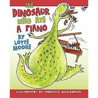 The Dinosaur Who Ate a Piano by Lotte Moore - 9781911331476 Book