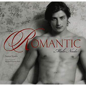 The Romantic Male Nude by James Spada - Michael Thomas Ford - 9780810