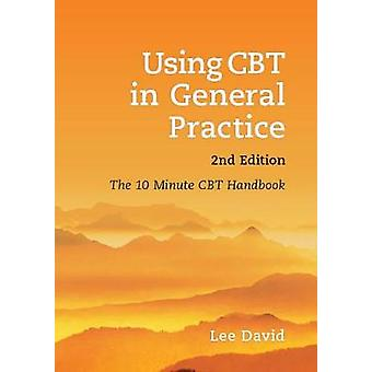 Using CBT in General Practice - The 10 Minute Consultation (2nd Revise