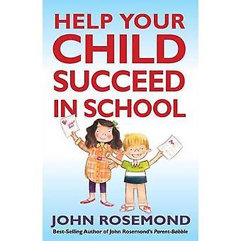 صيغة جون Rosemond آمنة من الفشل لمساعدة طفلك تنجح في S
