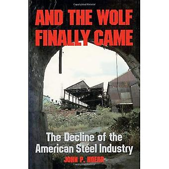 And the Wolf Finally Came: The Decline of the American Steel Industry
