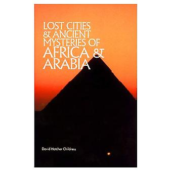 Lost Cities and Ancient Mysteries of Africa and Arabia (The Lost City Series)