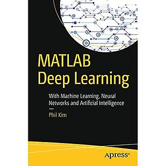 MATLAB Deep Learning: With Machine Learning, Neural Networks and Artificial Intelligence (Paperback)