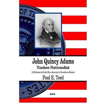 John Quincy Adams: Yankee Nationalist