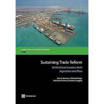Sustaining Trade Reform Institutional Lessons from Argentina and Peru by Baracat & Elias A.
