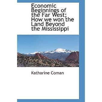 Økonomisk begynnelsen av Far West hvor vi vant Land utenfor the Mississippi av Coman & Katharine
