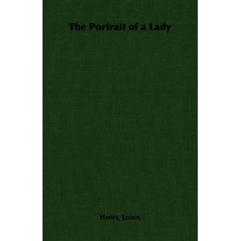 The Portrait of a Lady by James & Henry