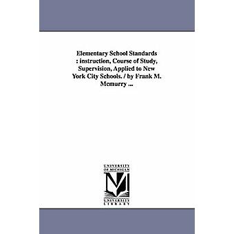 Elementary School Standards  instruction Course of Study Supervision Applied to New York City Schools.  by Frank M. Mcmurry ... by McMurry & Frank M. Frank Morton