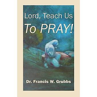 Seigneur enseigne-nous à prier de Grubbs & Dr Francis W.