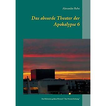 Das absurde Theater der Apokalypse 6Des Wahnsinns goldene Pforten 6  Der Wirrnis Dichtung by Rehe & Alexander