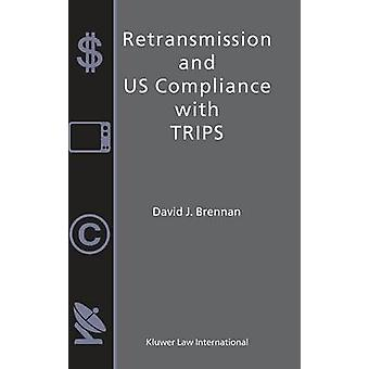 Retransmission and US Compliance with TRIPS by Brennan & David J.