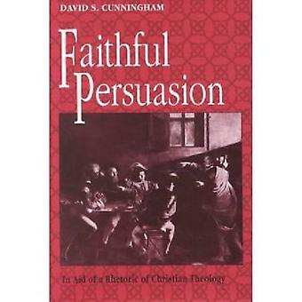 Faithful Persuasion - In Aid of a Rhetoric of Christian Theology by Da