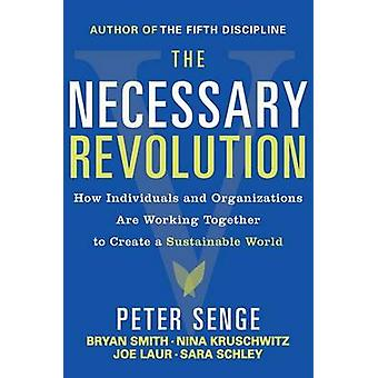 The Necessary Revolution - Working Together to Create a Sustainable Wo