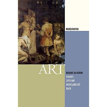 Art without an Author - Vasari's Lives and Michelangelo's Death by Mar