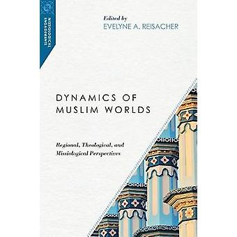 Dynamics of Muslim Worlds - Regional - Theological - and Missiological