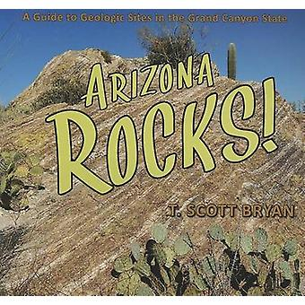 Arizona Rocks! - A Guide to Geologic Sites in the Grand Canyon State b