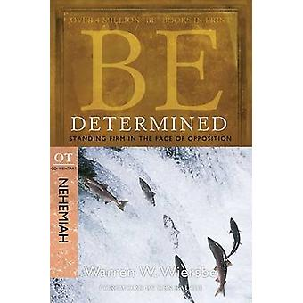 Be Determined ( Nehemiah ) - Standing Firm in the Face of Opposition (