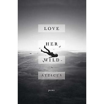 Love Her Wild - Poems by Atticus Poetry - 9781501171239 Book