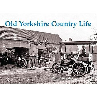 Old Yorkshire Country Life by Paul Chrystal - 9781840337761 Book
