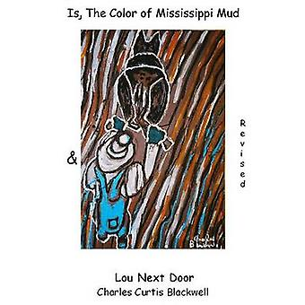 Is The Color Of Mississippi Mud  Lou Next Door by Blackwell & Charles Curtis