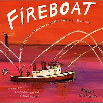 Fireboat - The Heroic Adventures of the John J. Harvey by Maira Kalman