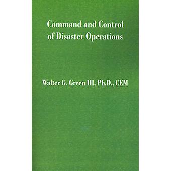 Command and Control of Disaster Operations by Green & Walter Guerry & III