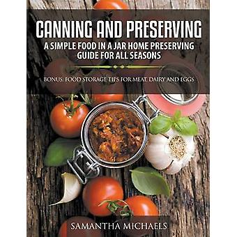 Canning and Preserving A Simple Food In A Jar Home Preserving Guide for All Seasons  Bonus Food Storage Tips for Meat Dairy and Eggs by Michaels & Samantha