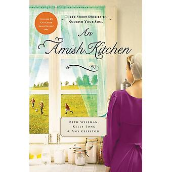 Een Amish keuken drie Amish Novellas door Beth Wiseman & Amy Clipston & Kelly Long