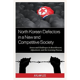 North Korean Defectors in a New and Competitive Society by Lee & Ahlam