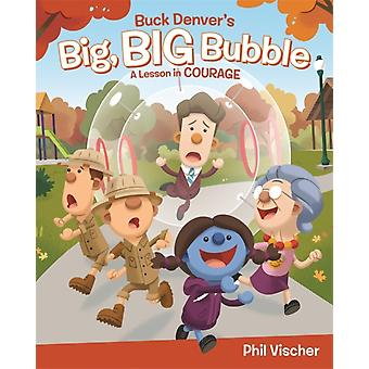 Buck Denvers Big Big Bubble  A Lesson in Courage by Phil Vischer