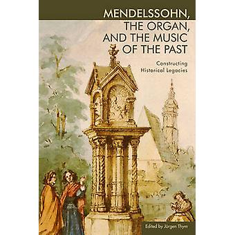 Mendelssohn the Organ and the Music of the Past by Jurgen Thym